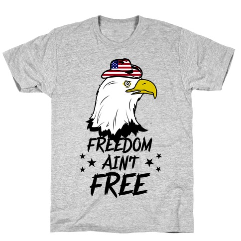 Freedom Ain't Free Mens T-Shirt