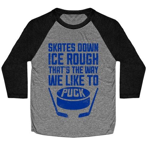 Skates Down, Ice Rough Baseball Tee