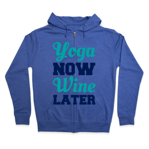 Yoga Now Wine Later Zip Hoodie