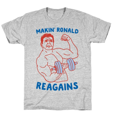 Makin' Ronald Reagains T-Shirt