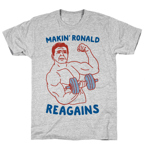 Makin' Ronald Reagains Mens/Unisex T-Shirt