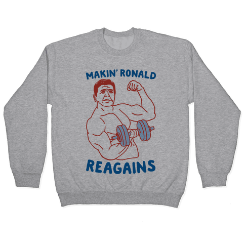 Makin' Ronald Reagains Pullover