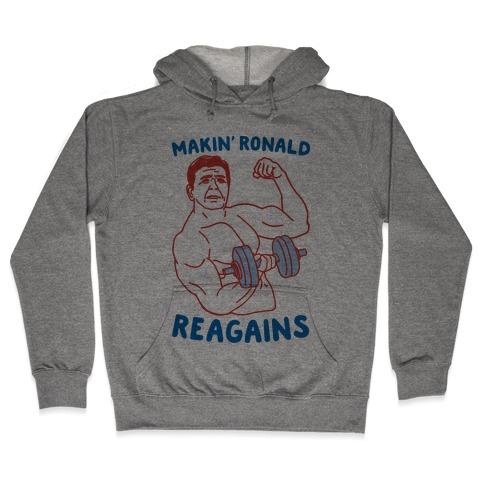 Makin' Ronald Reagains Hooded Sweatshirt