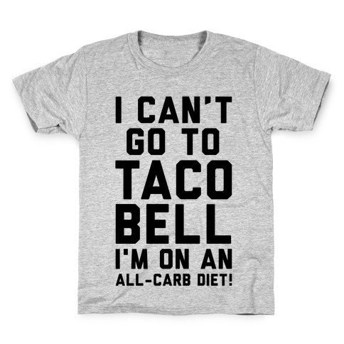 I Can't Go to Taco Bell Kids T-Shirt