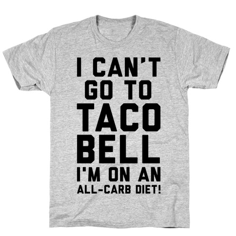 I Can't Go to Taco Bell T-Shirt