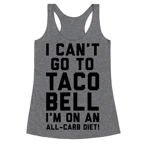 I Can't Go to Taco Bell Racerback Tank Top
