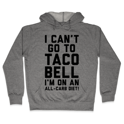 I Can't Go to Taco Bell Hooded Sweatshirt