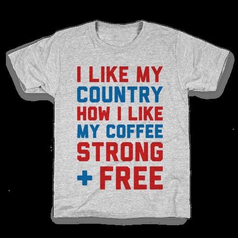 I Like My Country How I Like My Coffee Strong & Free Kids T-Shirt