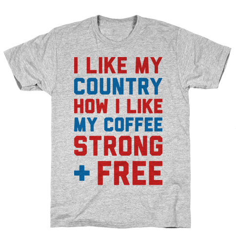 I Like My Country How I Like My Coffee Strong & Free Mens/Unisex T-Shirt