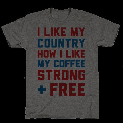 I Like My Country How I Like My Coffee Strong & Free
