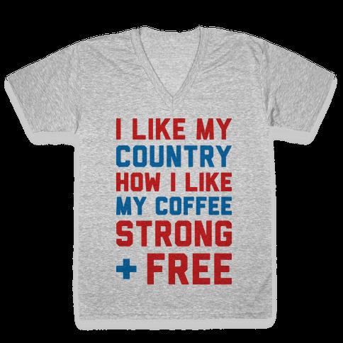 I Like My Country How I Like My Coffee Strong & Free V-Neck Tee Shirt