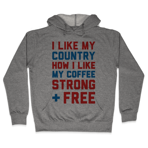 I Like My Country How I Like My Coffee Strong & Free Hooded Sweatshirt