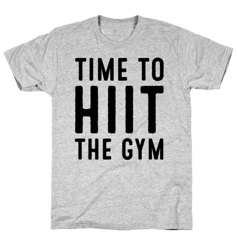 Time To HIIT The Gym High Intensity Interval Training Parody T-Shirt