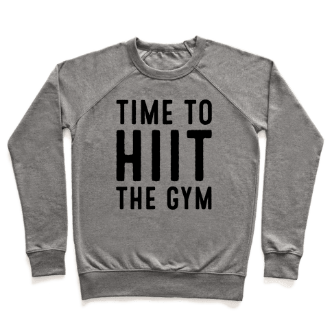 Time To HIIT The Gym High Intensity Interval Training Parody Pullover