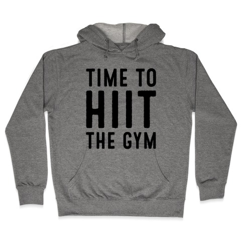 Time To HIIT The Gym High Intensity Interval Training Parody Hooded Sweatshirt