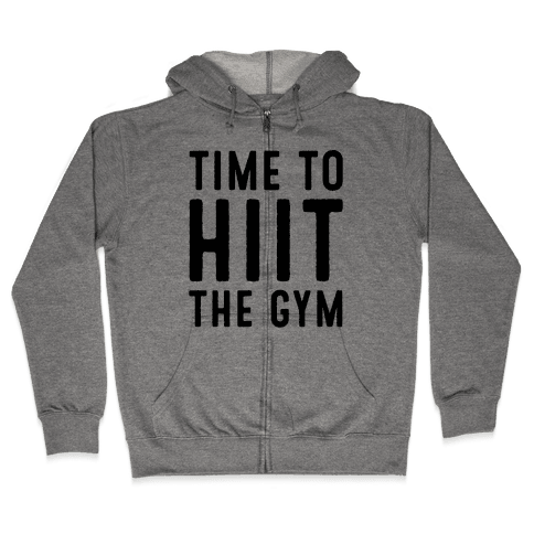 Time To HIIT The Gym High Intensity Interval Training Parody Zip Hoodie