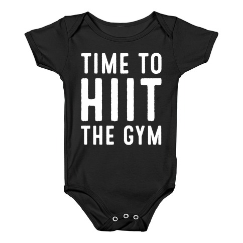 Time To HIIT The Gym High Intensity Interval Training Parody White Print Baby Onesy