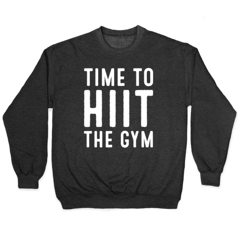 Time To HIIT The Gym High Intensity Interval Training Parody White Print Pullover