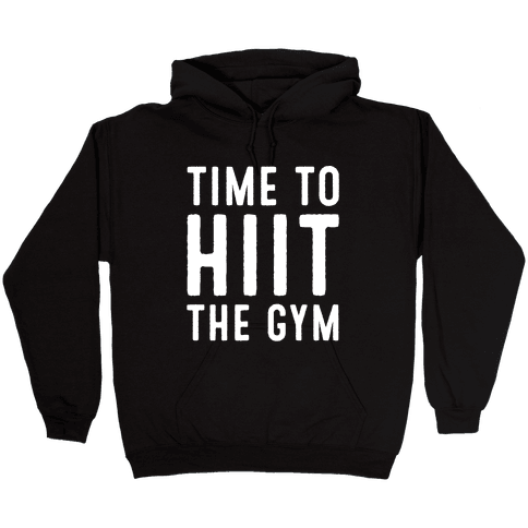 Time To HIIT The Gym High Intensity Interval Training Parody White Print Hooded Sweatshirt