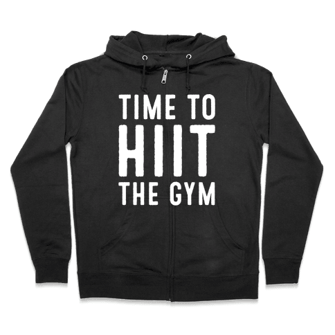 Time To HIIT The Gym High Intensity Interval Training Parody White Print Zip Hoodie