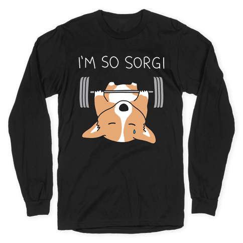 I'm So Sorgi Corgi Long Sleeve T-Shirt