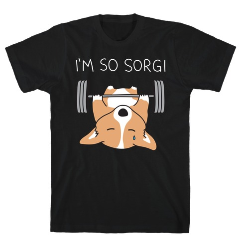 I'm So Sorgi Corgi T-Shirt