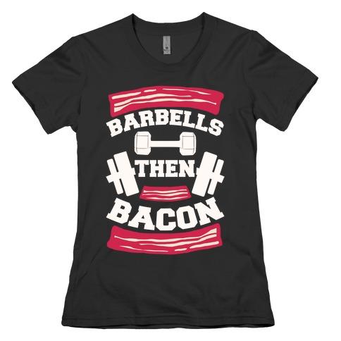 Barbells Then Bacon Womens T-Shirt