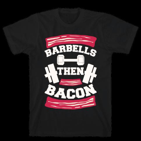 Barbells Then Bacon Mens T-Shirt
