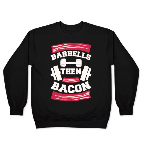 Barbells Then Bacon Pullover