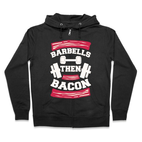 Barbells Then Bacon Zip Hoodie