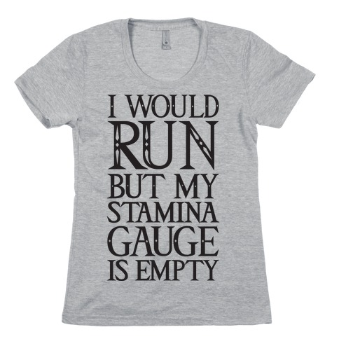 I Would Run But My Stamina Gauge Is Empty Womens T-Shirt