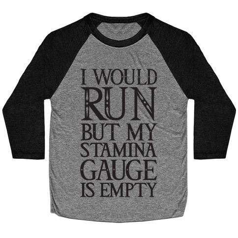 I Would Run But My Stamina Gauge Is Empty Baseball Tee