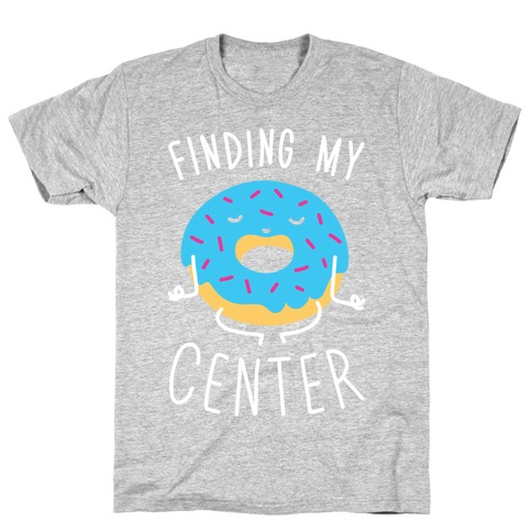 Finding My Center T-Shirt
