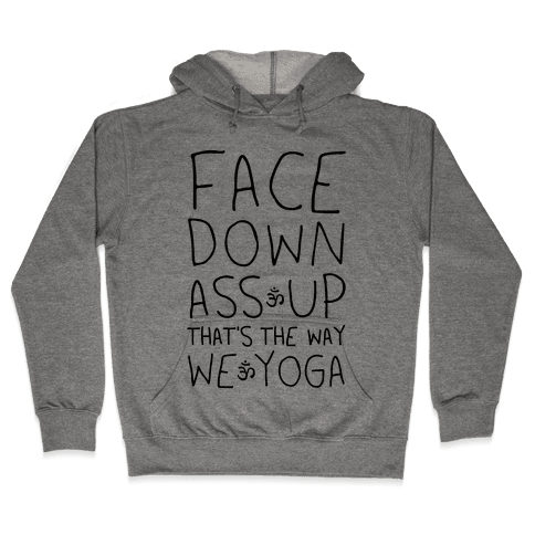 Face Down Ass Up That's The Way We Yoga Hooded Sweatshirt