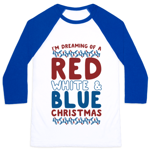 I'm Dreaming of a Red White and Blue Christmas Baseball Tee