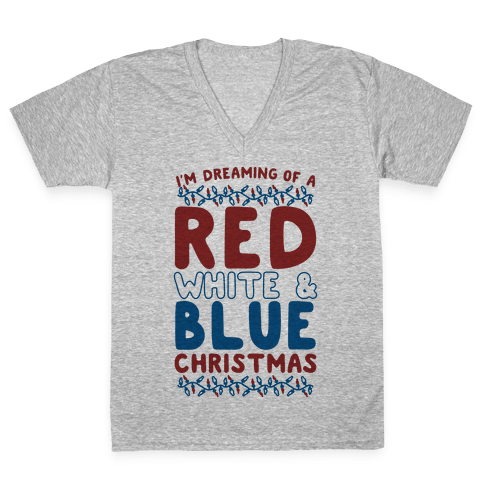 I'm Dreaming of a Red White and Blue Christmas V-Neck Tee Shirt