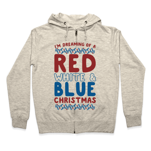 I'm Dreaming of a Red White and Blue Christmas Zip Hoodie