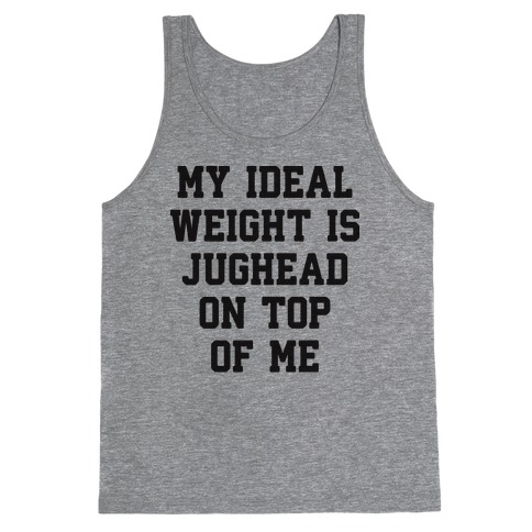 My Ideal Weight Is Jughead On Top Of Me Tank Top