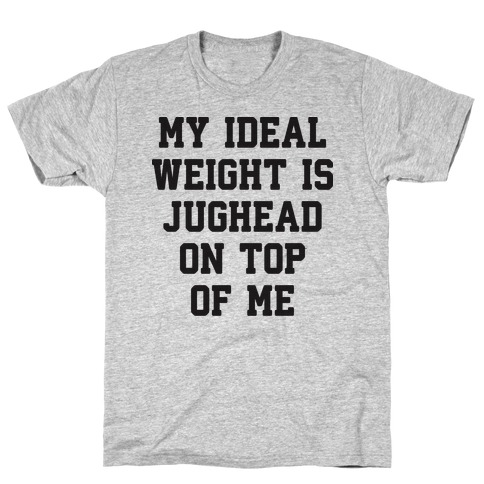 My Ideal Weight Is Jughead On Top Of Me T-Shirt