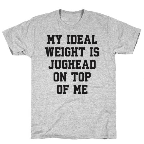 My Ideal Weight Is Jughead On Top Of Me Mens T-Shirt