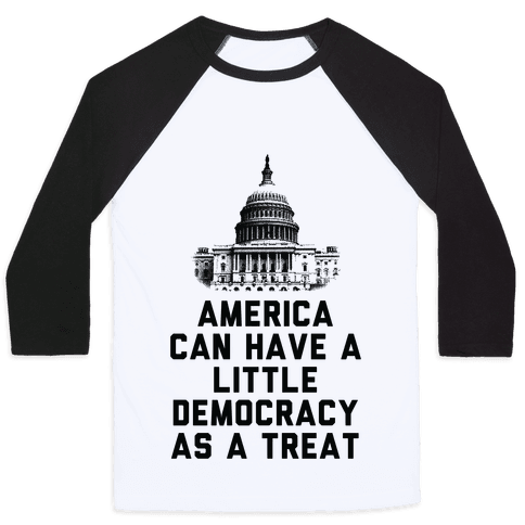 America Can Have a Little Democracy As a Treat Congress Baseball Tee