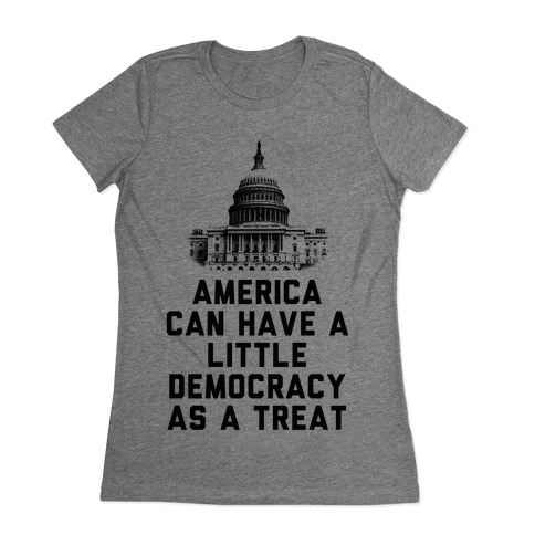 America Can Have a Little Democracy As a Treat Congress Womens T-Shirt