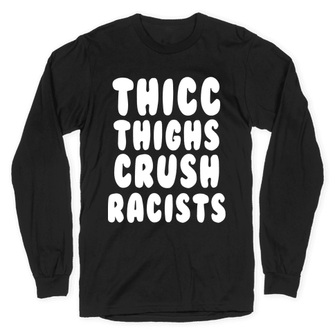 Thicc Thighs Crush Racists Black Long Sleeve T-Shirt