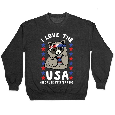 I Love USA Because It's Trash Racoon Pullover