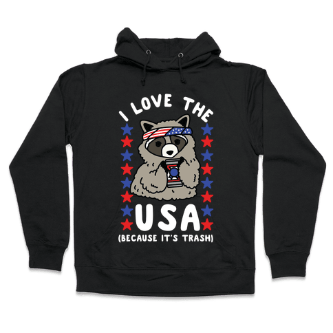 I Love USA Because It's Trash Racoon Hooded Sweatshirt