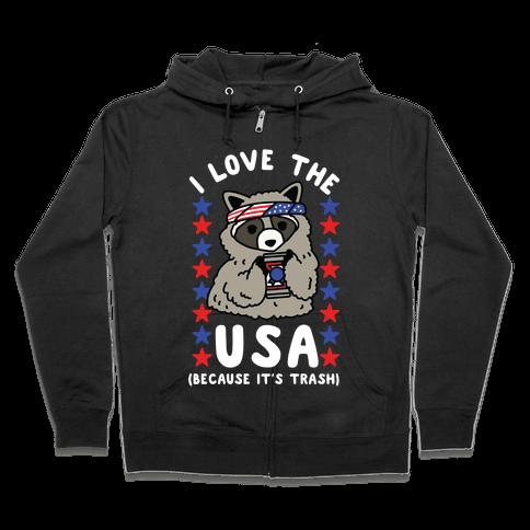 I Love USA Because It's Trash Racoon Zip Hoodie