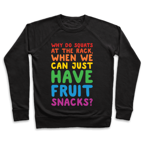 Why Do Squats At The Rack When We Can Just Have Fruit Snacks White Print Pullover
