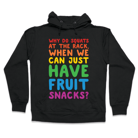 Why Do Squats At The Rack When We Can Just Have Fruit Snacks White Print Hooded Sweatshirt