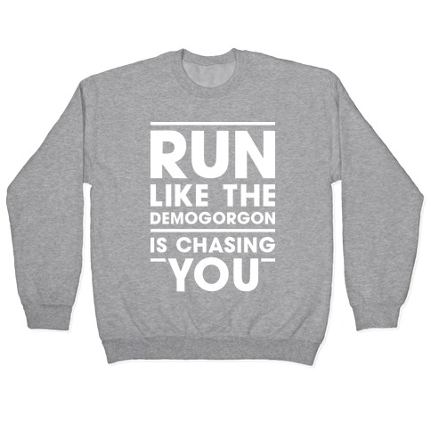 Run Like The Demogorgon Is Chasing You (White) Pullover