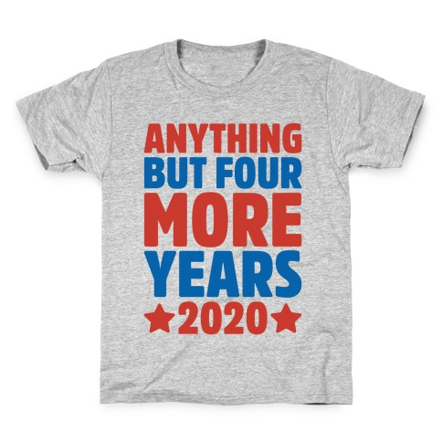 Anything But Four More Years 2020 White Print Kids T-Shirt